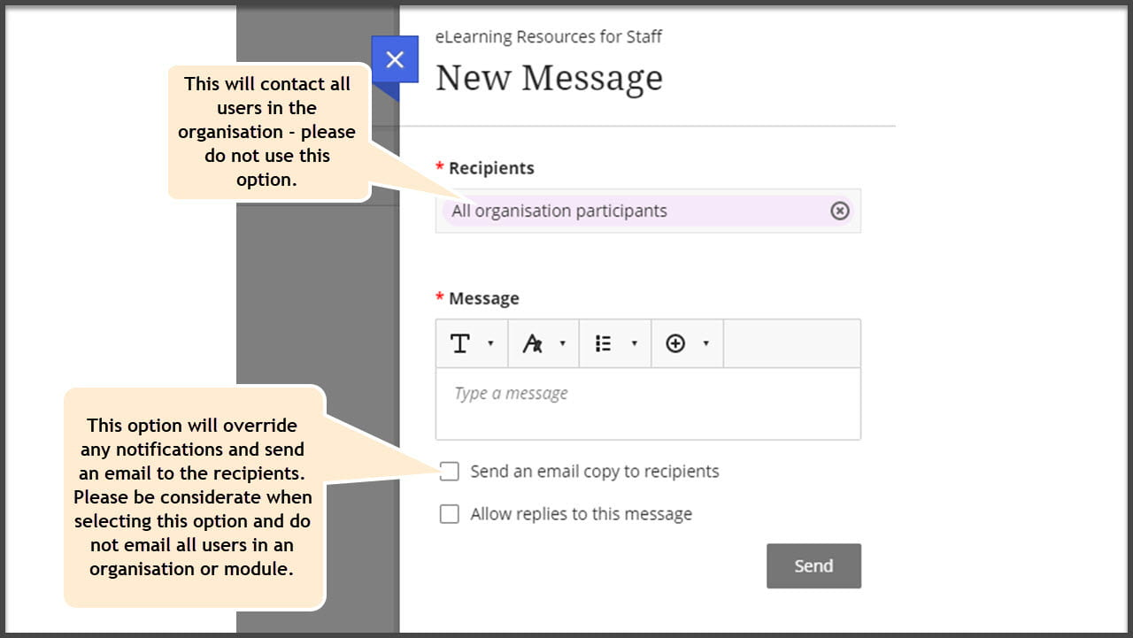 """Screenshot of the Messages window in an Organisation. The recipient selected is 'all organisation participants' and there is a comment box by this that says: """"This will contact all users in the Organisation - please do not use this option'. There is another comment box pointed at the option for 'Send an email copy to recipients' that says: """"This option will override any notifications and send an email to the recipients. Please be considerate when selecting this option and do not email all users in an organisation or module."""""""