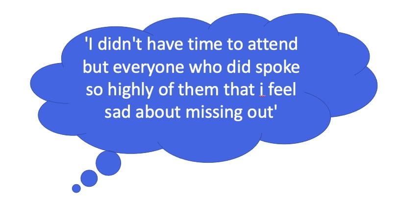 'I didn't have time to attend but everyone who did spoke so highly of them that i feel sad about missing out'