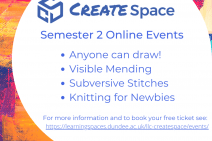 Semester 2 CreateSpace Events: Anyone can draw, visible mending, subversive stitching and knitting for newbies