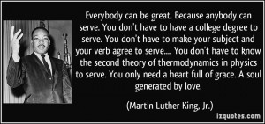 quote-everybody-can-be-great-because-anybody-can-serve-you-don-t-have-to-have-a-college-degree-to-martin-luther-king-jr-290433