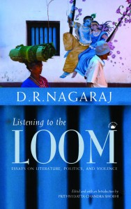 Listening to the Loom, written by D. R. Nagaraj is published by Prmanent Black.