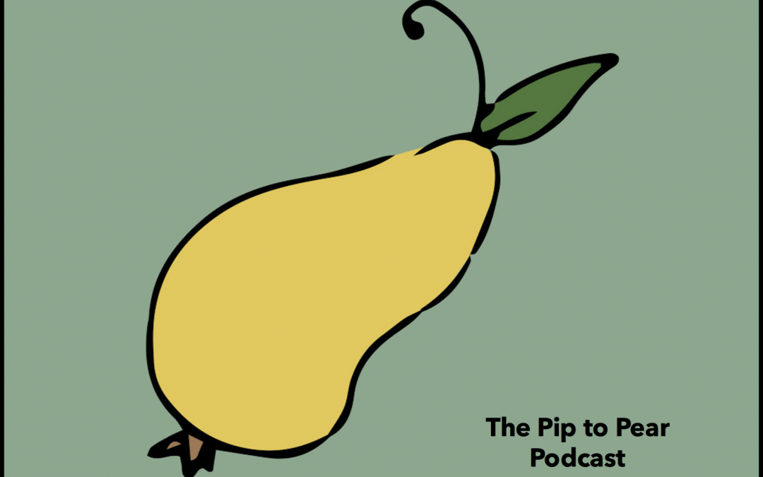 Coming Soon… The Pip to Pear Podcast!